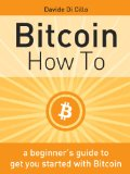 Bitcoin How To: A beginner's guide to get you started with Bitcoin