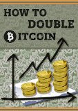 How to DOUBLE BITCOIN