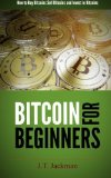 Bitcoin for Beginners: How to Buy Bitcoins, Sell Bitcoins, and Invest in Bitcoins by J. T. Jackman (2014-04-26)