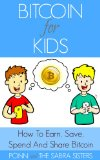 Learn How To Earn, Save, Spend and Share Bitcoin Easy, Fast and Fun Step-By-Step Tutorials for Kids[Bitcoin Beginner for Kids Trilogy: Book 2]